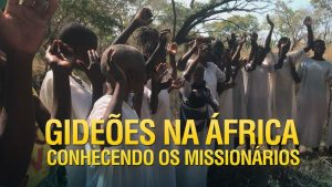 Conhecendo o trabalho dos missionários dos Gideões na África